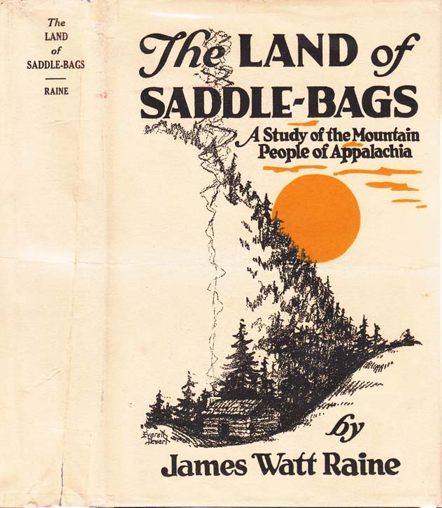 The Land of Saddle-bags, A Study of the Mountain People of Appalachia. James Watt RAINE