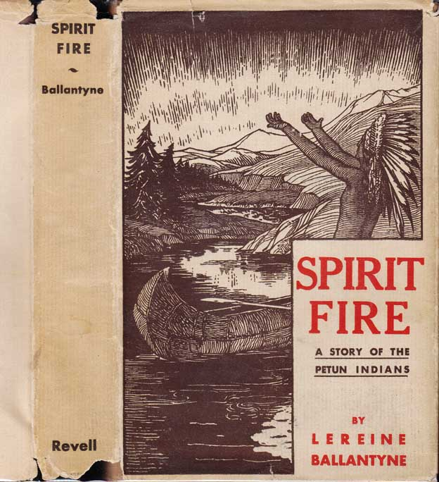 Spirit Fire: A Story of the Petun Indians. Lereine BALLANTYNE