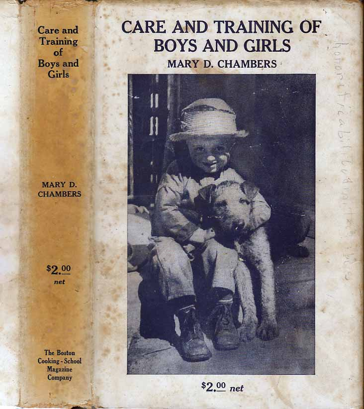 Care and Training of Boys and Girls, From Birth to Adolescence. Mary D. CHAMBERS