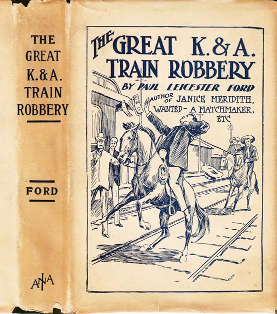 The Great K. & A. Train-Robbery. Paul Leicester FORD