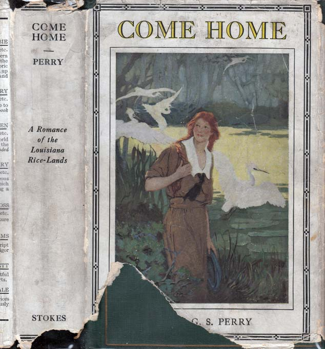 Come Home, A Romance of the Louisiana Rice-Lands. Stella G. S. PERRY