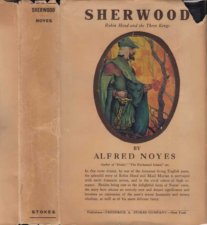 Sherwood or Robin Hood and the Three Kings, A Play in Five Acts. Alfred NOYES
