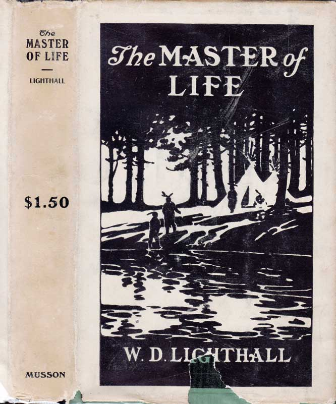 The Master of Life, A Romance of the Five Nations and of Prehistoric Montreal. W. D. LIGHTHALL