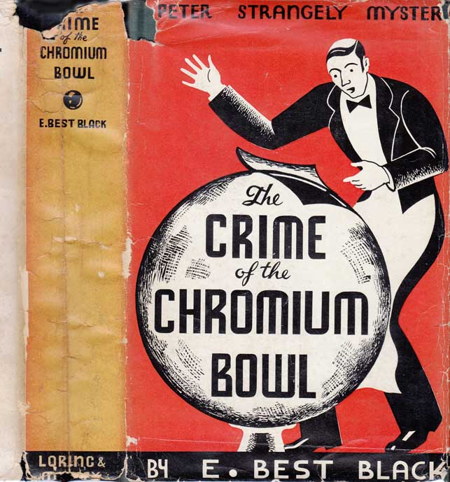 The Crime of the Chromium Bowl. E. Best BLACK, Josephine Elizabeth Best
