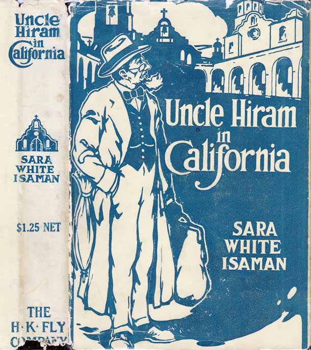 Uncle Hiram in California, More Fun and Laughter with Uncle Hiram and Aunt Phoebe. Sara White ISAMAN
