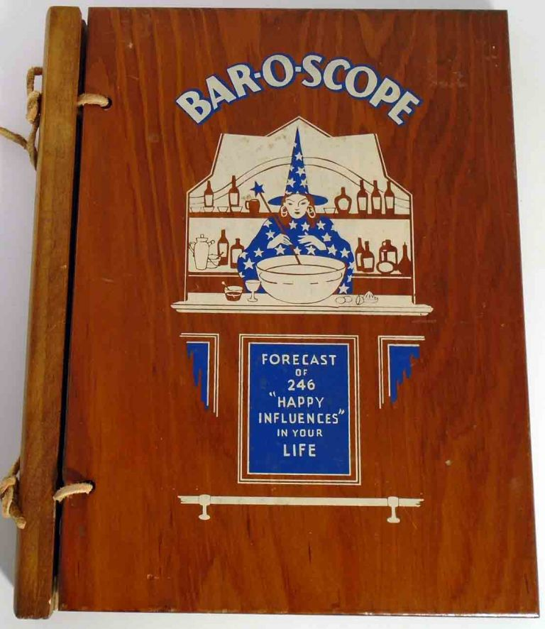 "Bar-O-Scope. A Cocktail Recipe Book, Containing a Galaxy of Star Cocktail Recipes Sure to Contribute Celestial Bliss and Pleasantness to you and your guests. 246 ""Happy Influences"" Spiced with""Astro-illogical"" Guidance in rhyme & pictures For those reborn under the different signs of the Barospcope. ANONYMOUS."