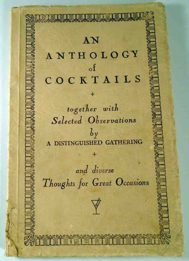 An Anthology of Cocktails: together with Selected Observations by A Distinguished Gathering and...