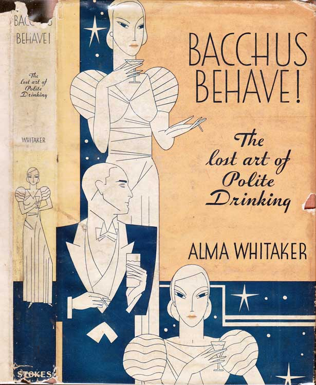 Bacchus Behave!, The Lost Art of Polite Drinking. Alma WHITAKER.