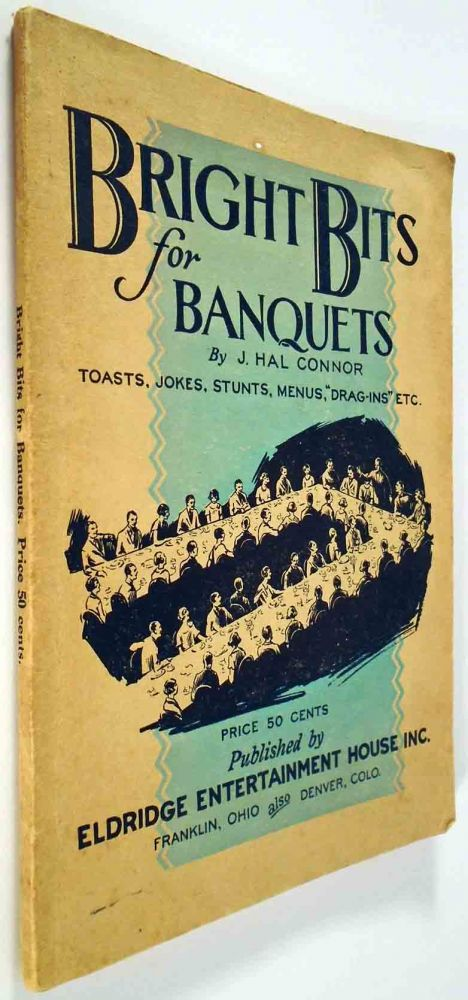 Bright Bits for Banquets, containing general suggestions, drag-ins for toastmasters, jokes, stunts, toasts, menus, etc. J. Hal CONNOR.