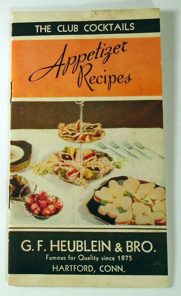 An Assortment of Appetizing Recipes for Canapes and Hors D'Oeuvres - Also a Few Choice Cocktail Recipes. HEUBLEIN.