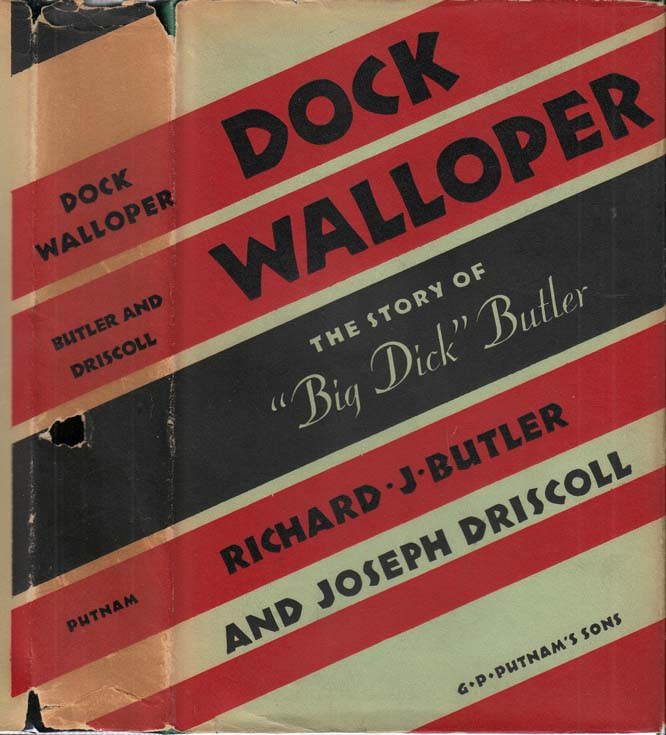 Dock Walloper, The Story of 'Big Dick' Butler. Richard J. BUTLER, Joseph DRISCOLL.