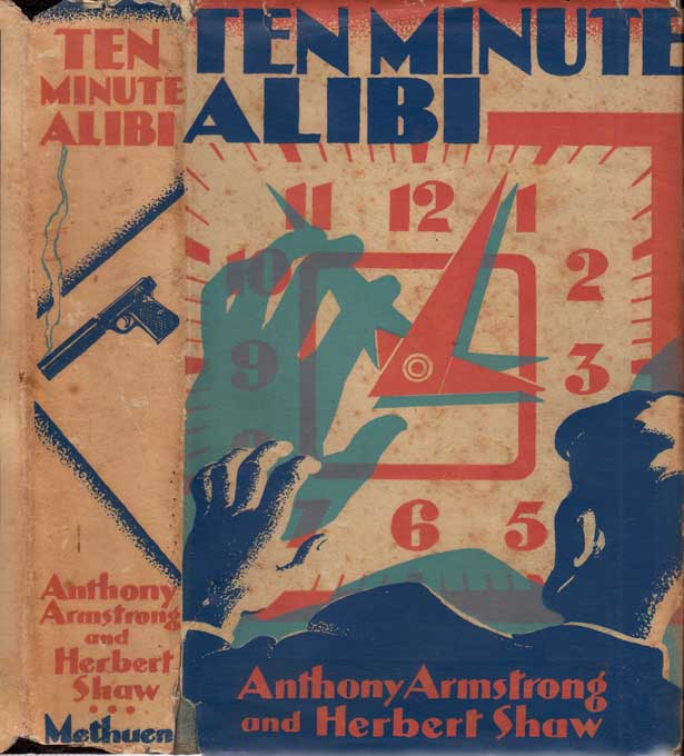 Ten Minute Alibi. Anthony ARMSTRONG, Herbert SHAW, George Anthony Armstrong Willis.