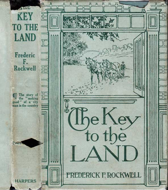 The Key to the Land, What a City Man Did With a Small Farm. Frederick F. ROCKWELL