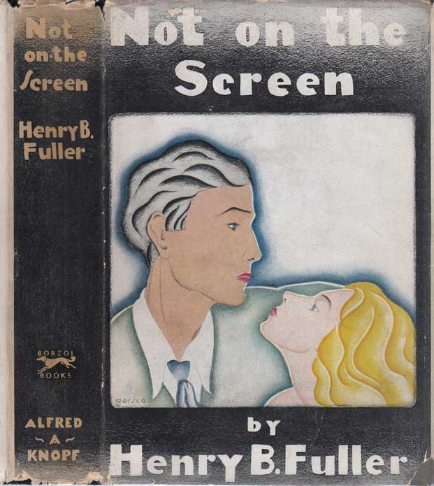 Not on the Screen [HOLLYWOOD NOVEL]. Henry B. FULLER