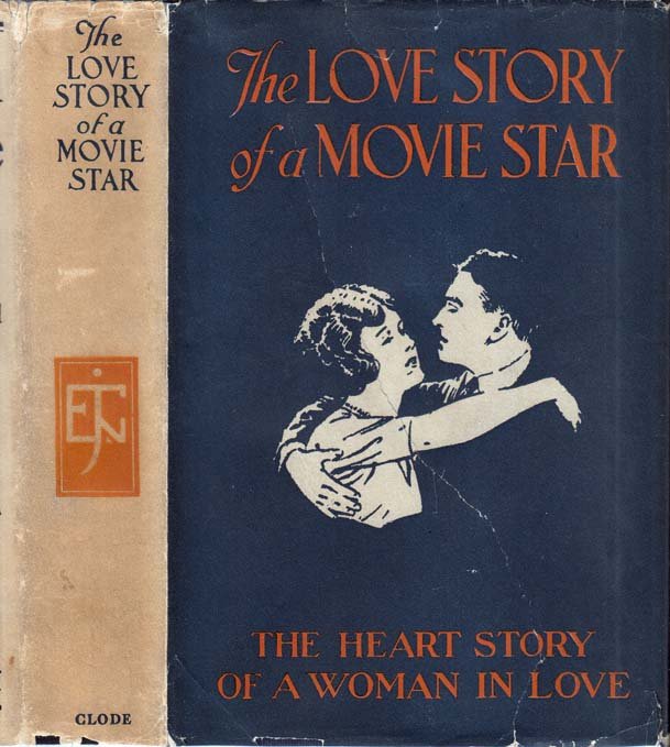 The Love Story of a Movie Star, The Heart Story of a Woman in Love. Edward J. CLODE, ANONYMOUS