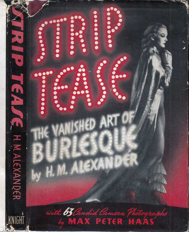 Strip Tease, The Vanished Art of Burlesque [PHOTOGRAPHY]. H. M. ALEXANDER