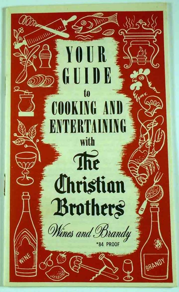 Your Guide to Cooking and Entertaining with The Christian Brothers Wines and Brandy [Cocktails]....