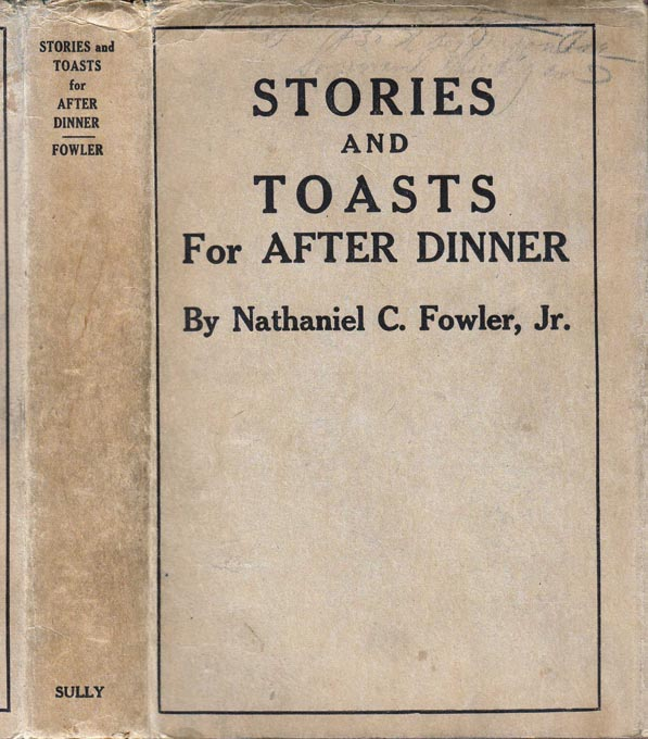 Stories and Toasts for After Dinner, The Toastmaster, His Duties and Responsibilities. Nathaniel...