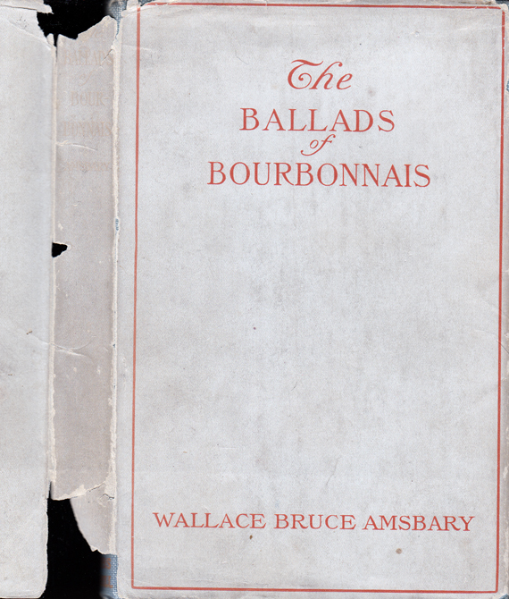 The Ballads of Bourbonnais. Wallace Bruce AMSBARY.