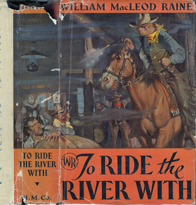 To Ride the River With. William MacLeod RAINE.