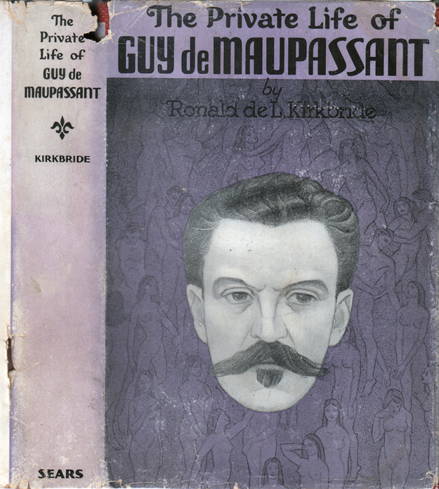 The Private Life of Guy De Maupassant. Ronald DE L. KIRKBRIDE
