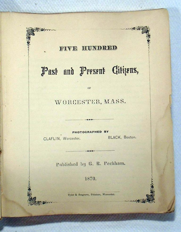 Five Hundred Past And Present Citizens Of Worcester, Mass. Photographs. G. PECKHAM