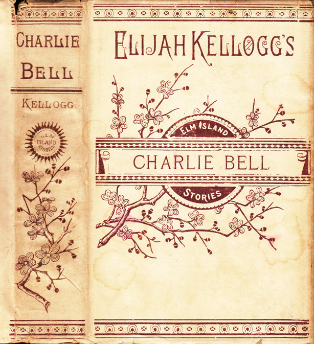 Charlie Bell, The Waif of Elm Island. Rev. Elijah KELLOGG
