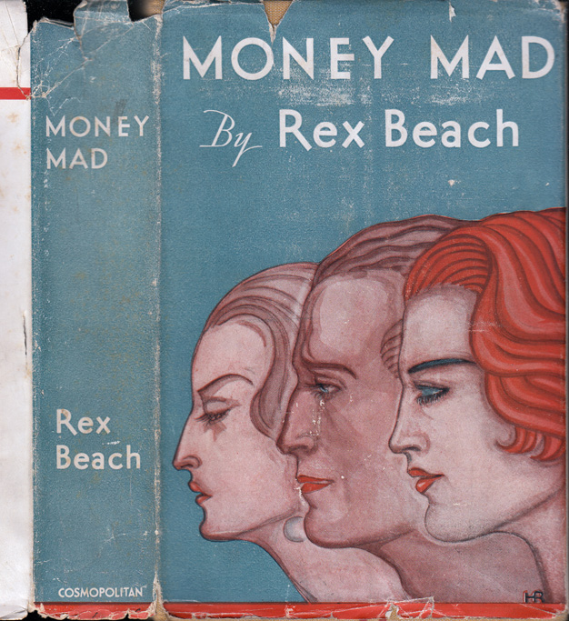 Money Mad [WALL STREET NOVEL]. Rex BEACH