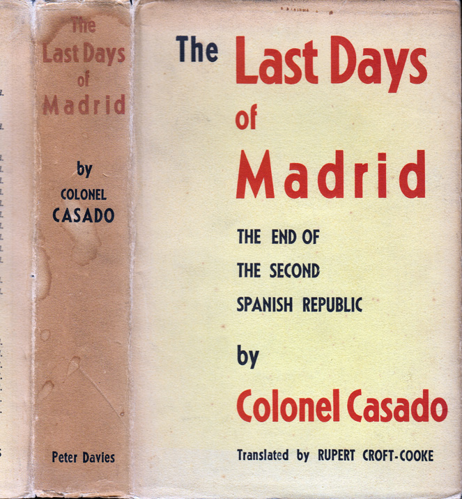 The Last Days of Madrid, The End of the Second Spanish Republic. Colonel S. CASADO, Rupert...
