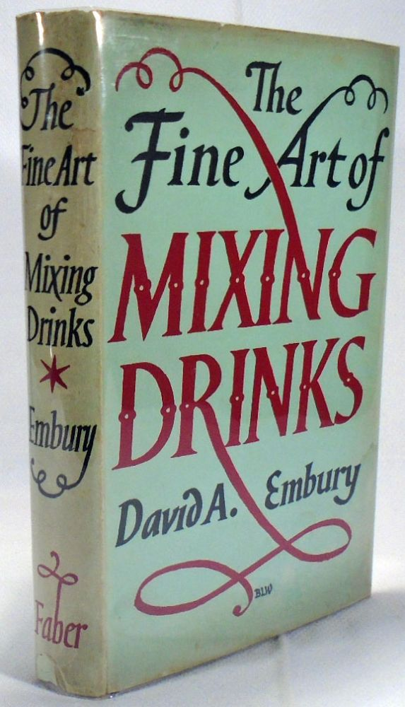The Fine Art of Mixing Drinks. David A. EMBURY.