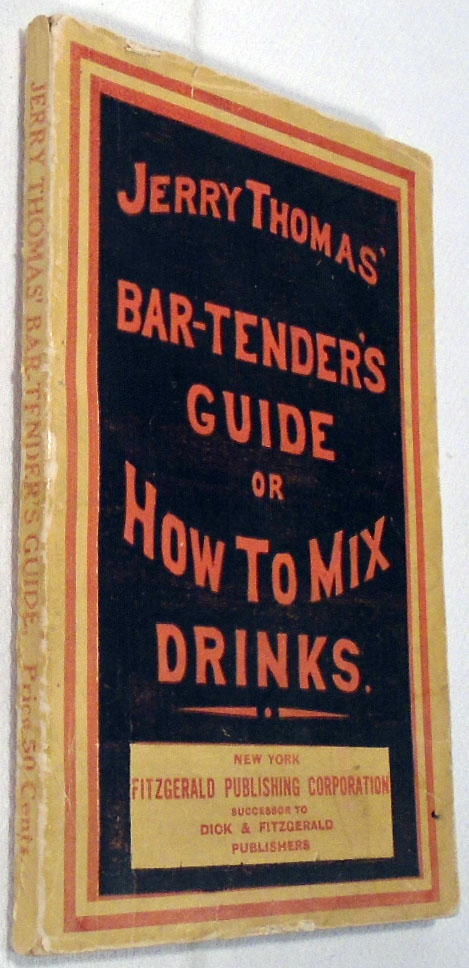 The Bar-Tender's [Bartenders] Guide; or, How to Mix All Kinds of Plain and Fancy Drinks. Jerry...