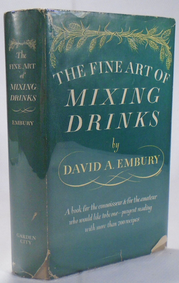The Fine Art of Mixing Drinks [COCKTAILS]. David A. EMBURY