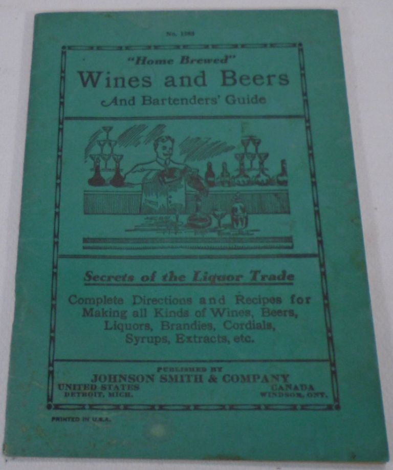 Home Brewed Wines and Beers and Bartenders' Guide: Secrets of the Liquor Trade: Complete...