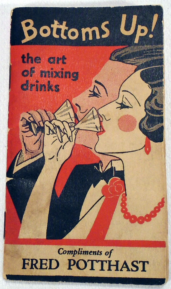 Bottoms Up! The Art of Mixing Drinks [COCKTAILS]. FRED POTTHAST