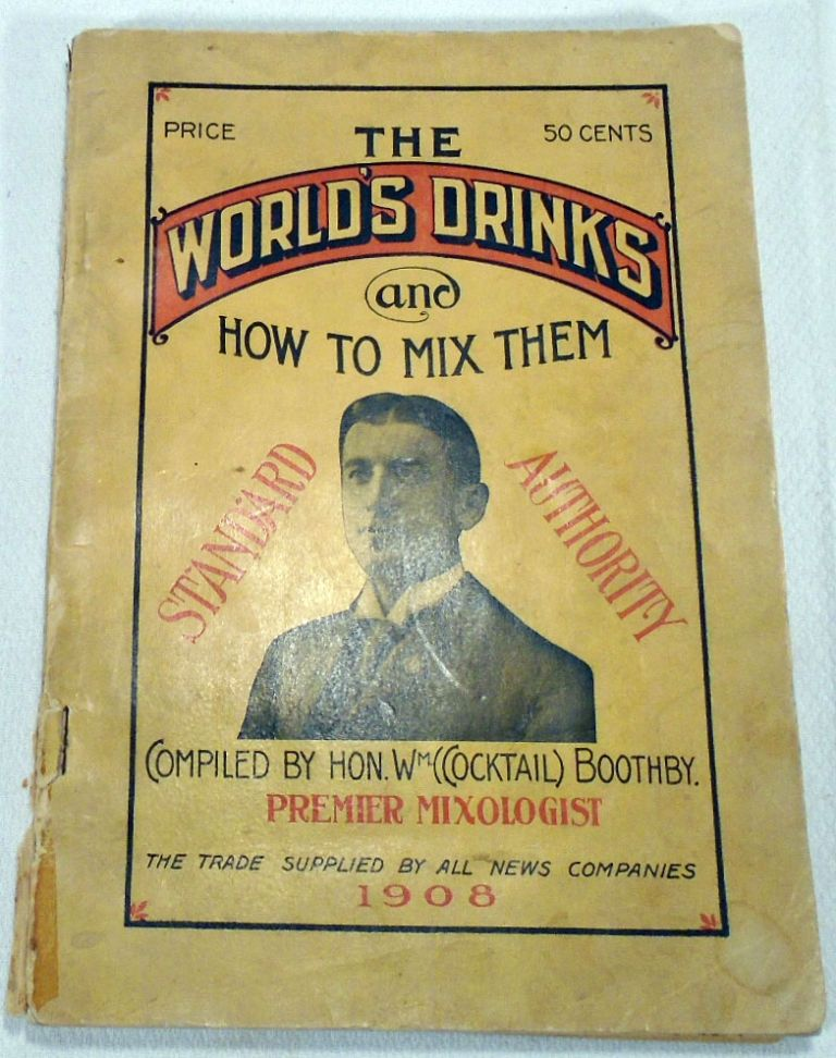 The World's Drinks and How to Mix Them, Standard Authority ['Cocktail Bill' Boothby's] [Cocktails]. Hon. William T. BOOTHBY.