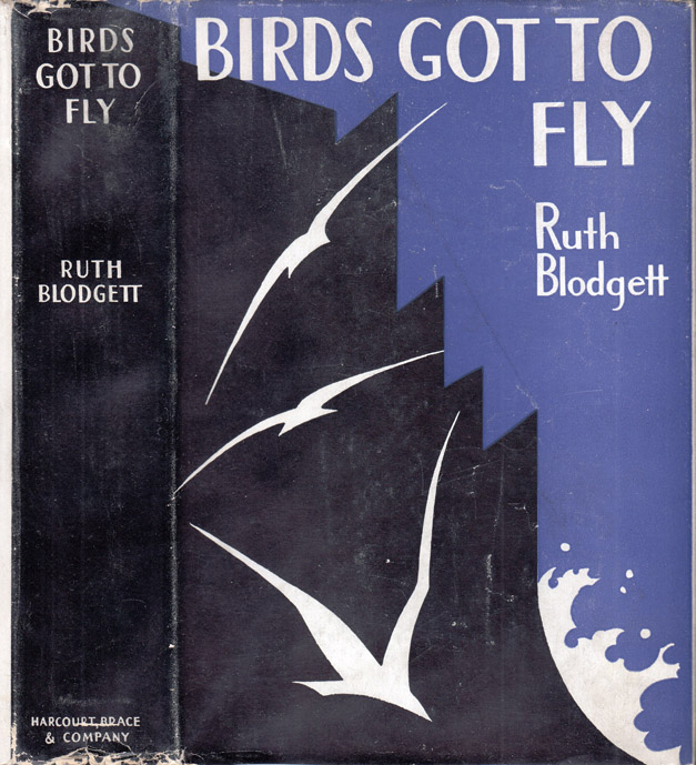 Birds Got to Fly, A Novel in Six Parts. Ruth BLODGETT.
