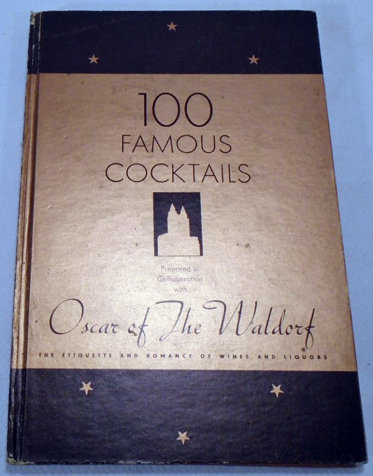 100 [One Hundred] Famous Cocktails. The Romance of Wines and Liquors. Etiquette. Recipes. OSCAR...