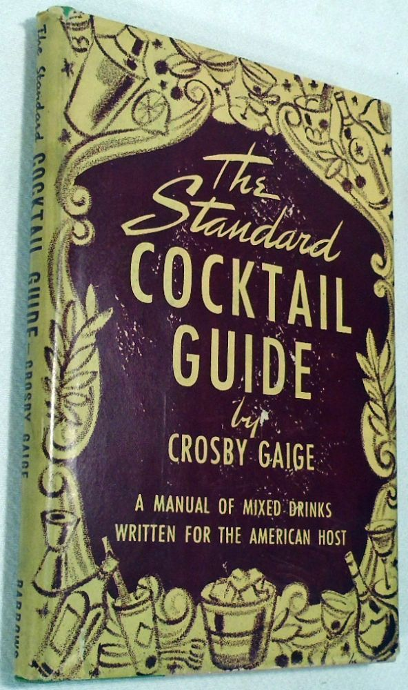 The Standard Cocktail Guide, A Manual of Mixed Drinks Written for the American Host. Crosby GAIGE