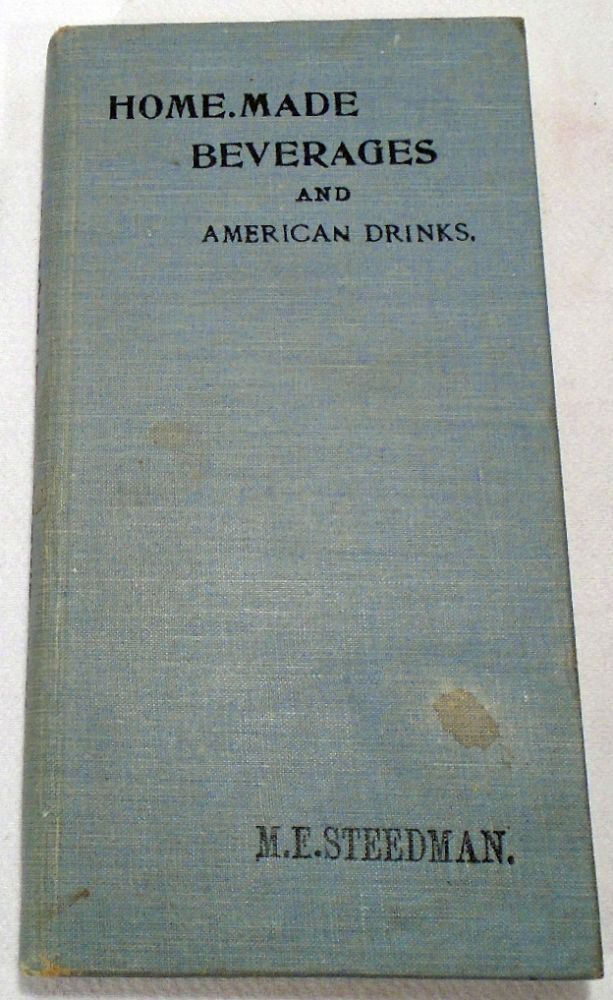 Home-Made Beverages and American Drinks [COCKTAILS]. M. E. STEEDMAN.