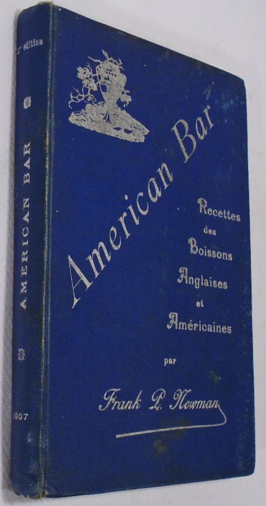 American Bar, Boissons Anglaises and Americaines Telles Qu'on Les Prepare. Frank P. NEWMAN
