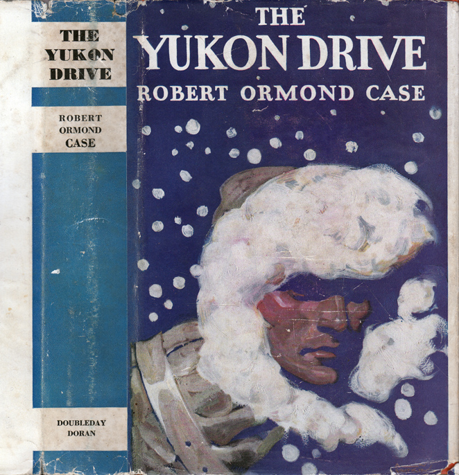 The Yukon Drive. Robert Ormond CASE