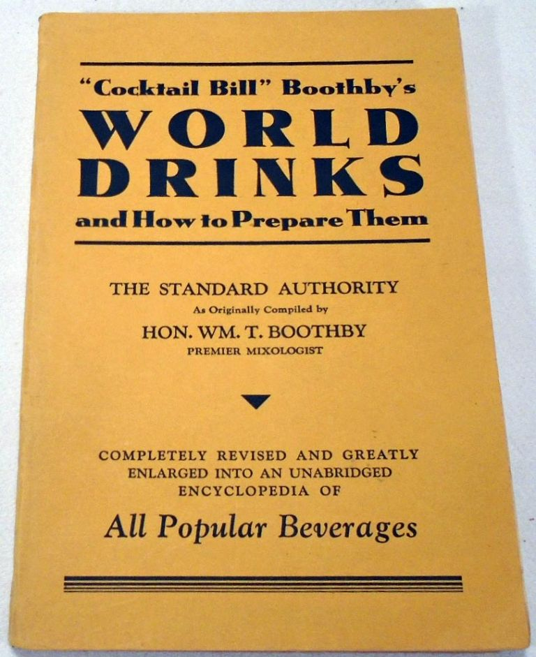'Cocktail Bill' Boothby's World Drinks and How to Prepare Them. Hon. William T. BOOTHBY