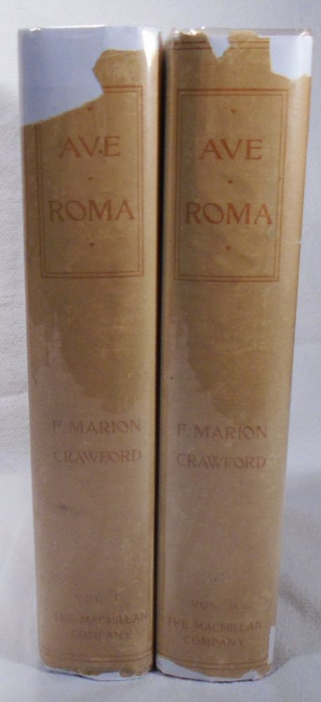 Ave Roma Immortalis, Studies from the Chronicles of Rome. Francis Marion CRAWFORD.