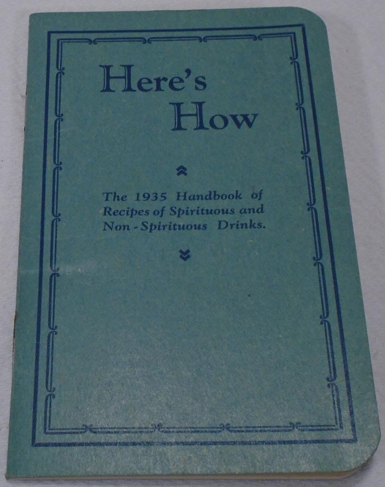 Here's How, the 1935 Handbook of Recipes of Spirituous and Non Spirituous Drinks. COCKTAIL RECIPES