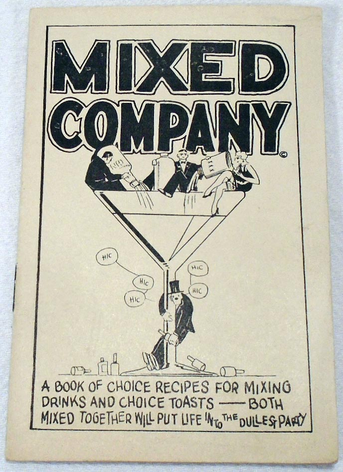 Mixed Company, A Book of Choice Recipes for Mixing Drinks and Choice Toasts [COCKTAILS]. Theodore...