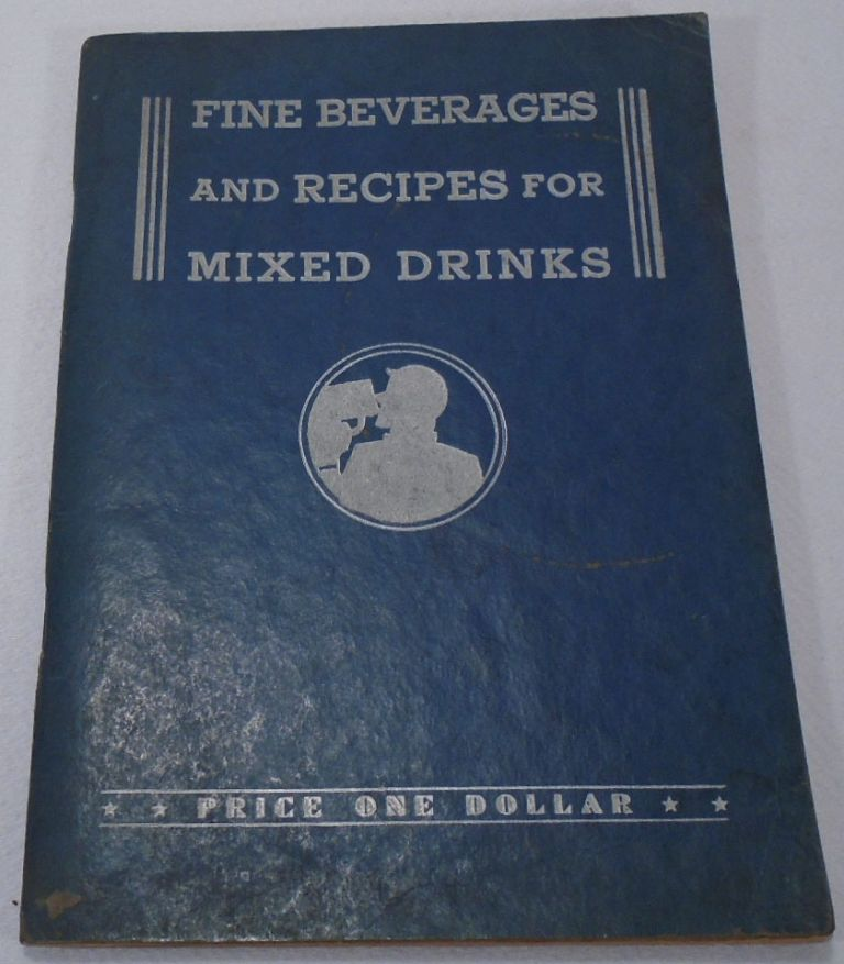 Fine Beverages and Recipes for Mixed Drinks [Cocktails]. Joseph P. SASENA, Charles A., Jack KENNON