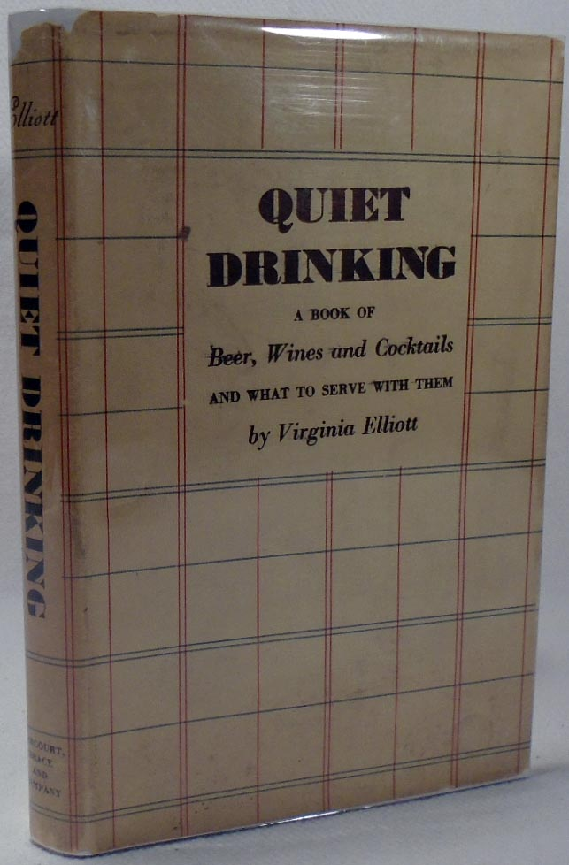Quiet Drinking, A Book of Beer, Wines and Cocktails and What to Serve With Them. Virginia ELLIOTT