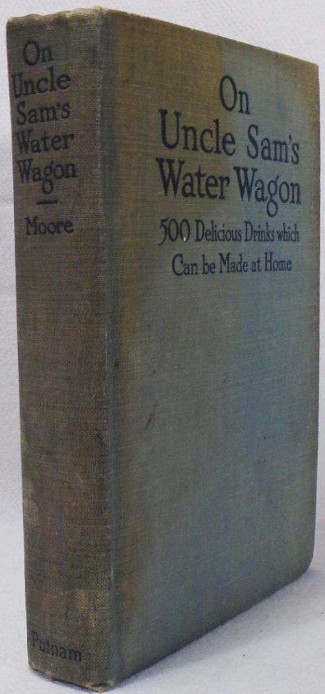 On Uncle Sam's Water Wagon, 500 Recipes for Delicious Drinks Which Can Be Made at Home...