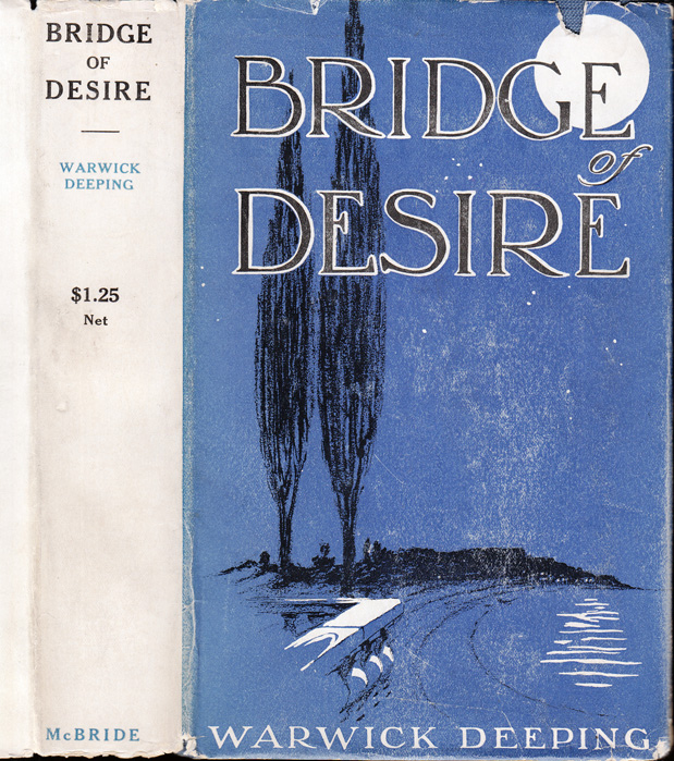 Bridge of Desire, A Story of Unrest. Warwick DEEPING