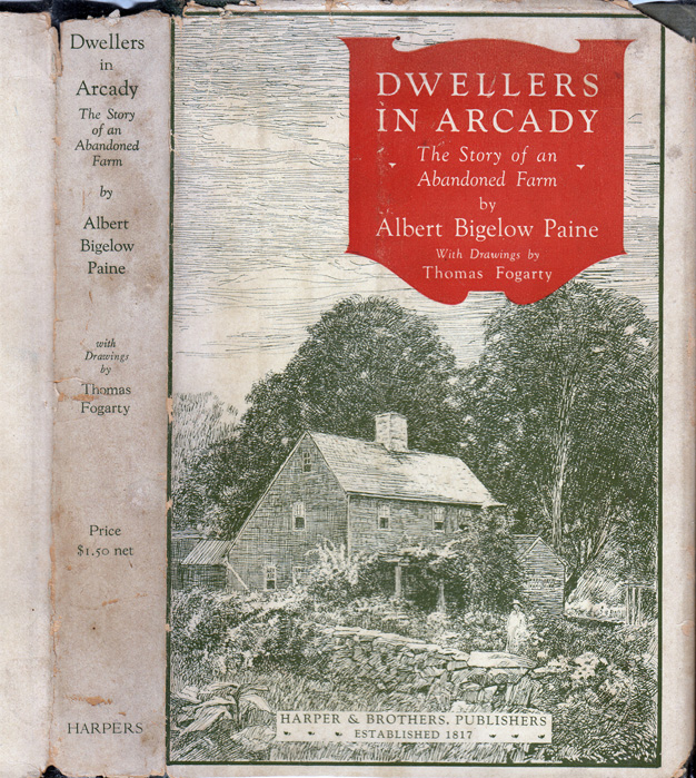 Dwellers In Arcady, The Story of an Abandoned Farm. Albert Bigelow PAINE